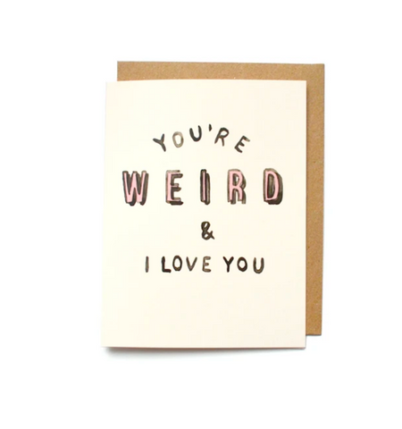 You're Weird And I Love You Note Card