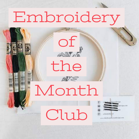 Embroidery of the Month Club - Gather Goods Co - Raleigh, NC