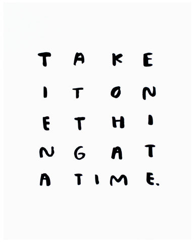 One Thing At A Time, Print - Gather Goods Co - Raleigh, NC