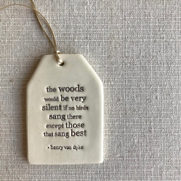Ceramic Quote Tag /  The woods..