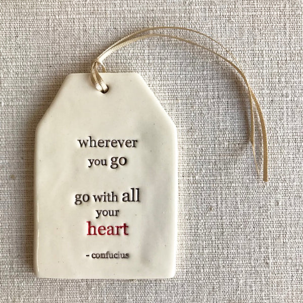 Ceramic Quote Tag / Wherever you go..