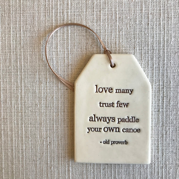 Ceramic Quote Tag / love many trust few...