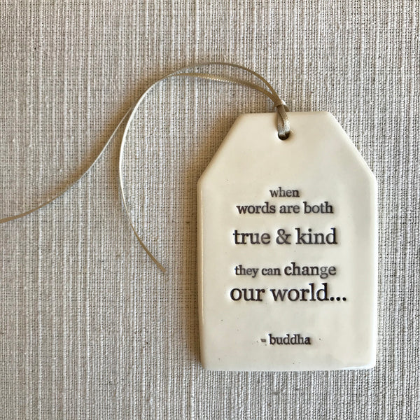 Ceramic Quote Tag / when words are both true & kind...