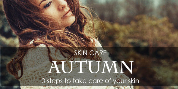 3 Steps To Take Care Of Your Skin In Autumn