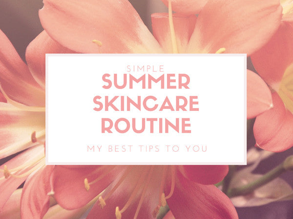 Simple summer skin care routine