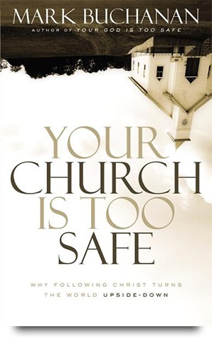 Your Church Is Too Safe Mark Buchanan World Vision