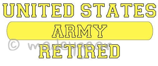 Car Window UV Protected Vinyl Decal Sticker-  Military- Army  Retired