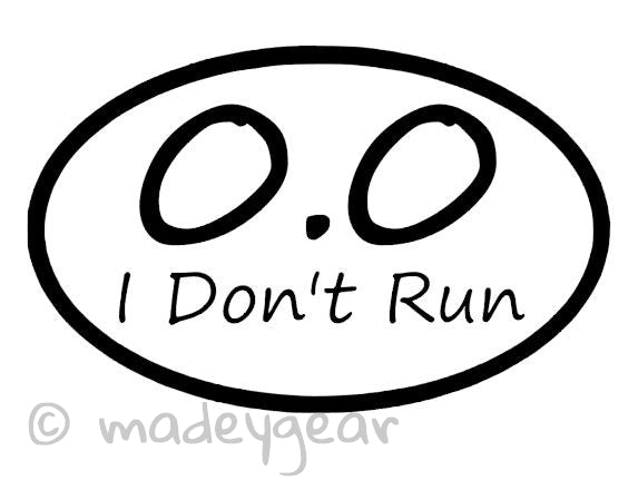Car Window UV Protected Vinyl Decal Sticker- Sports Running- I Don't Run