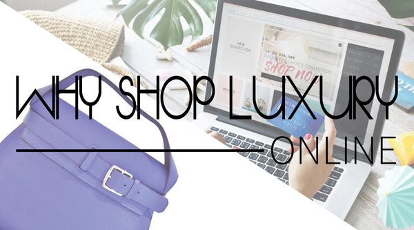 Why Shopping for Luxury Goods Online is Better than Ever!