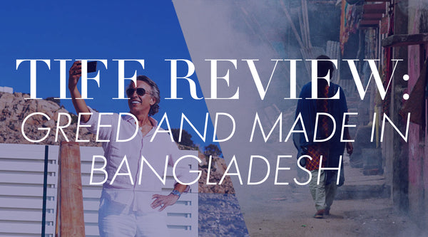 TIFF Double Bill: Made in Bangladesh and Greed Film Review