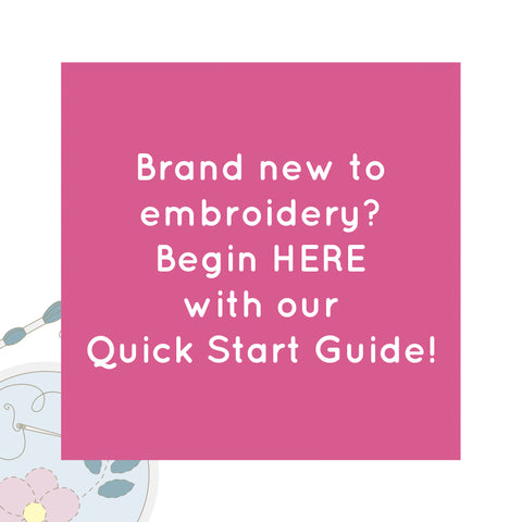 New to embroidery? Begin HERE with our Quick Start Guide!