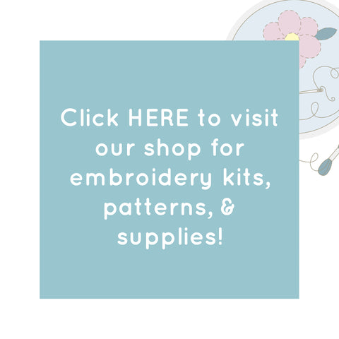 Visit our shop for embroidery kits, patterns, + supplies!