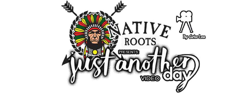 NATIVE ROOTS JUST ANOTHER DAY VIDEO