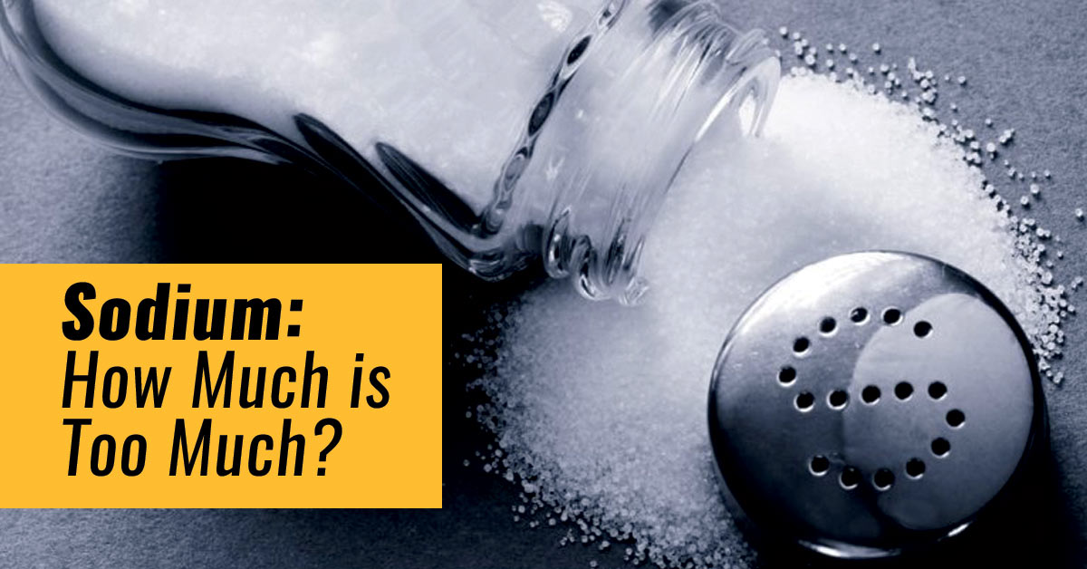 Sodium: How Much is Too Much?