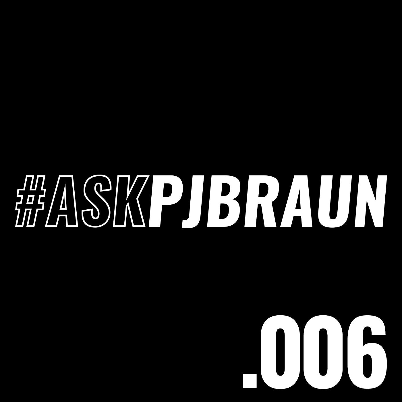 #AskPjBraun Podcast Episode 6