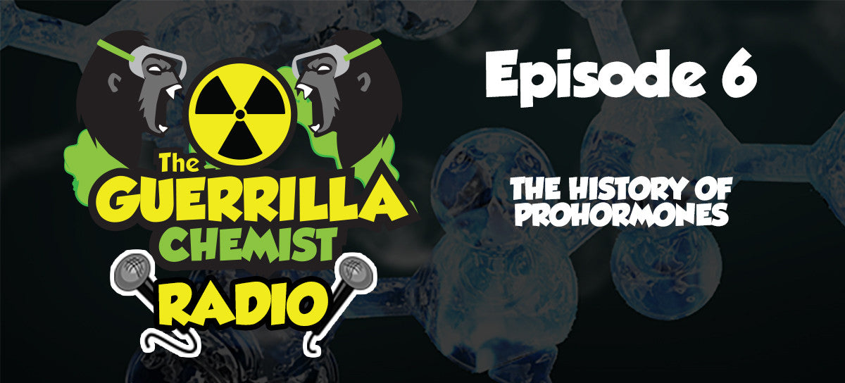 Guerrilla Chemist Radio - Episode 6: The History of Prohormones