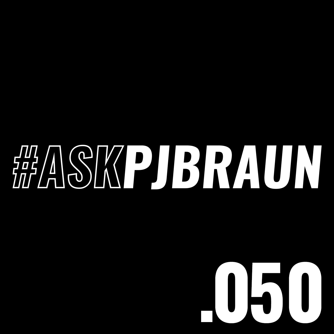.050 #AskPJBraun // The First Time