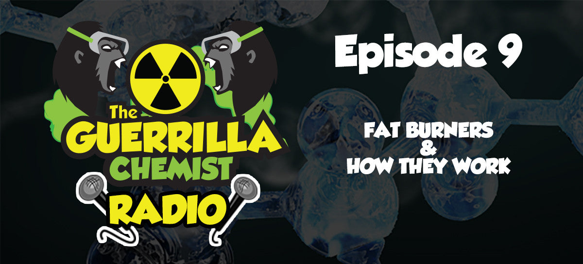 Guerrilla Chemist Radio - Episode 9: Fat Burners & How They Work