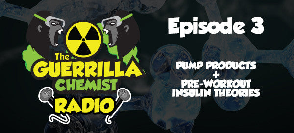 Guerrilla Chemist Radio - Episode 3: Pump Products and Pre-Workout Insulin Theories
