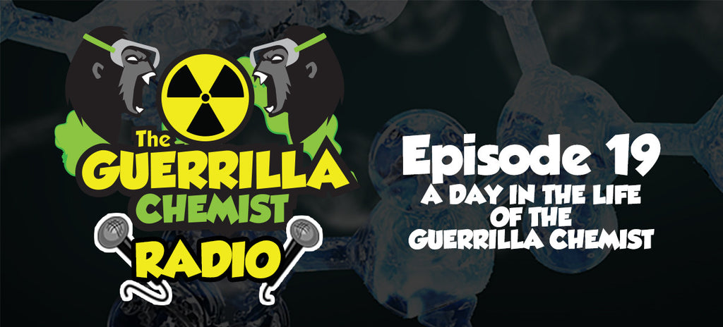 Guerrilla Chemist Radio - Episode 19: A Day In The Life Of The Guerrilla Chemist