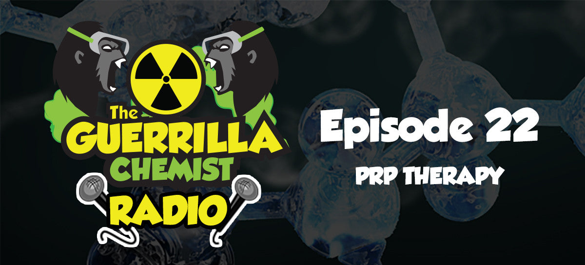 Guerrilla Chemist Radio Episode 22: PRP Therapy