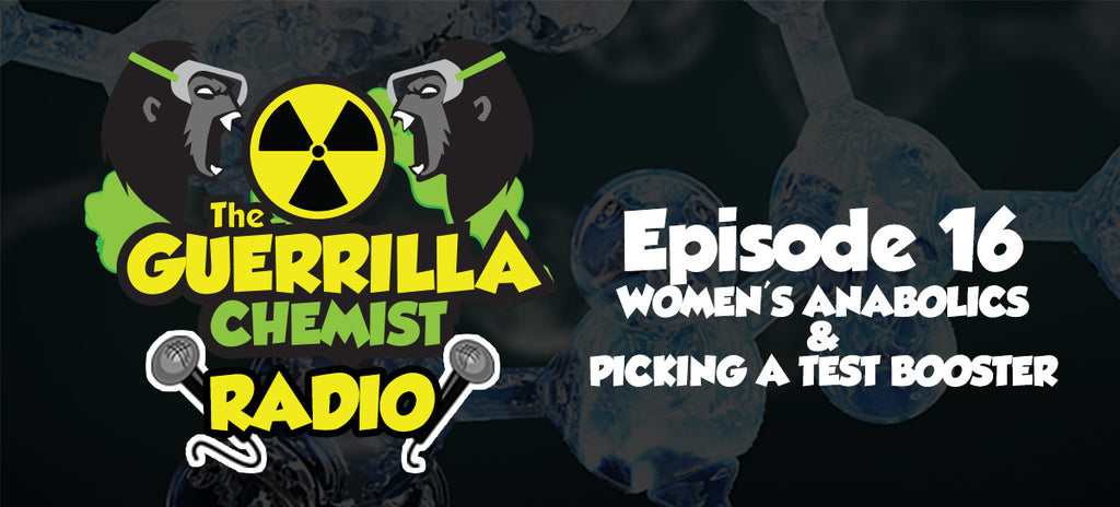 Guerrilla Chemist Radio - Episode 16: Women's Anabolics and Picking a Test Booster