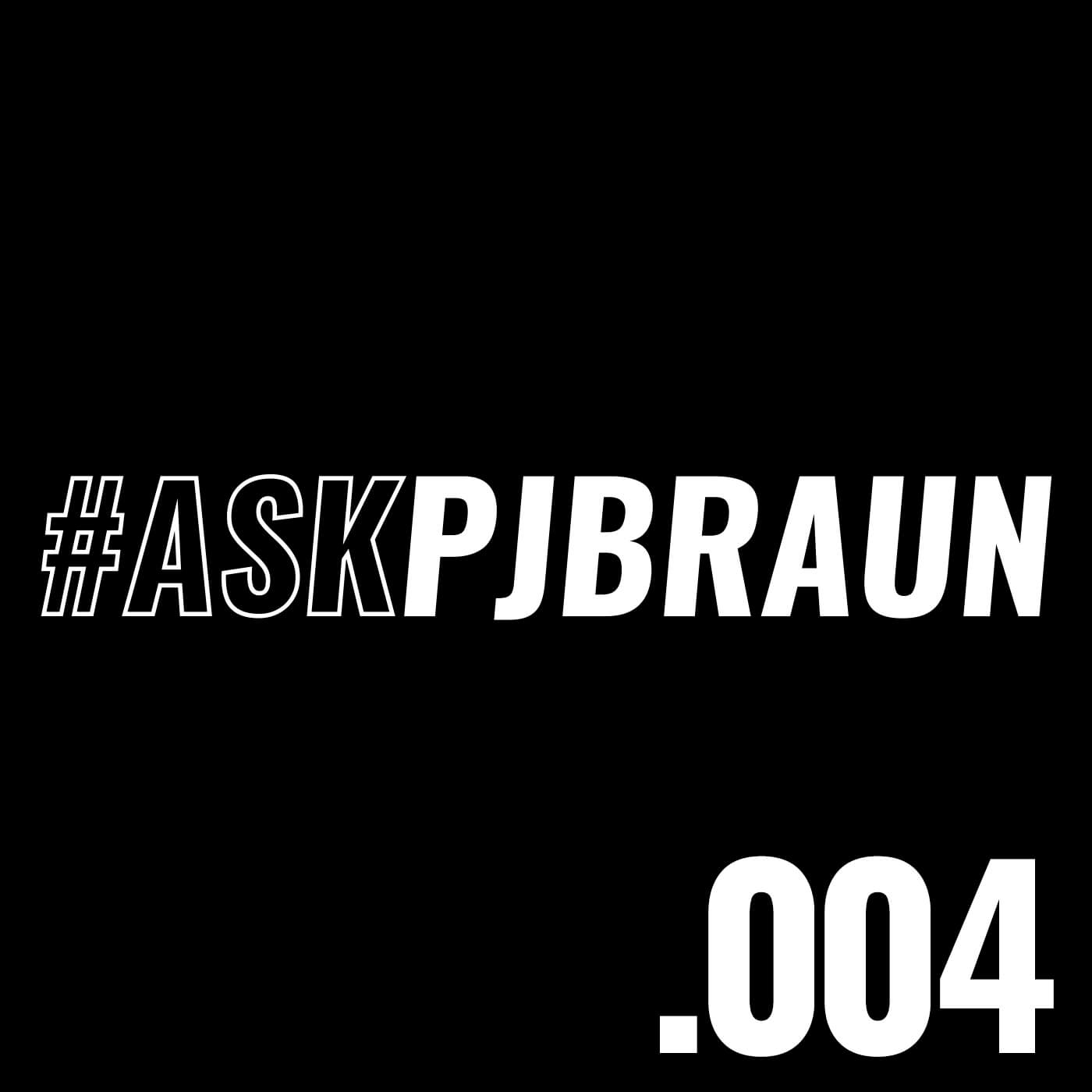 #AskPjBraun Podcast Episode 4