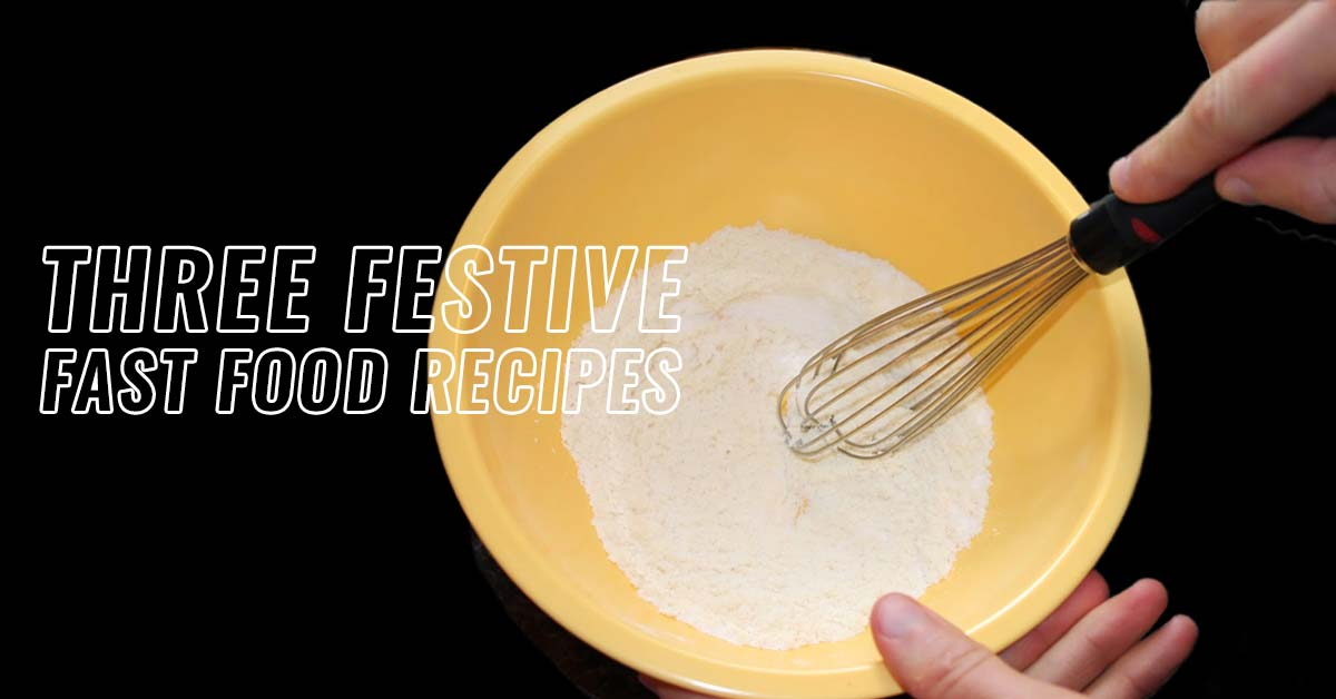 Three Festive Fast Food Recipes