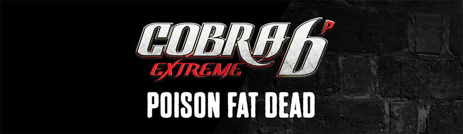 Cobra 6p Extreme - Poisons Fat Dead Banner