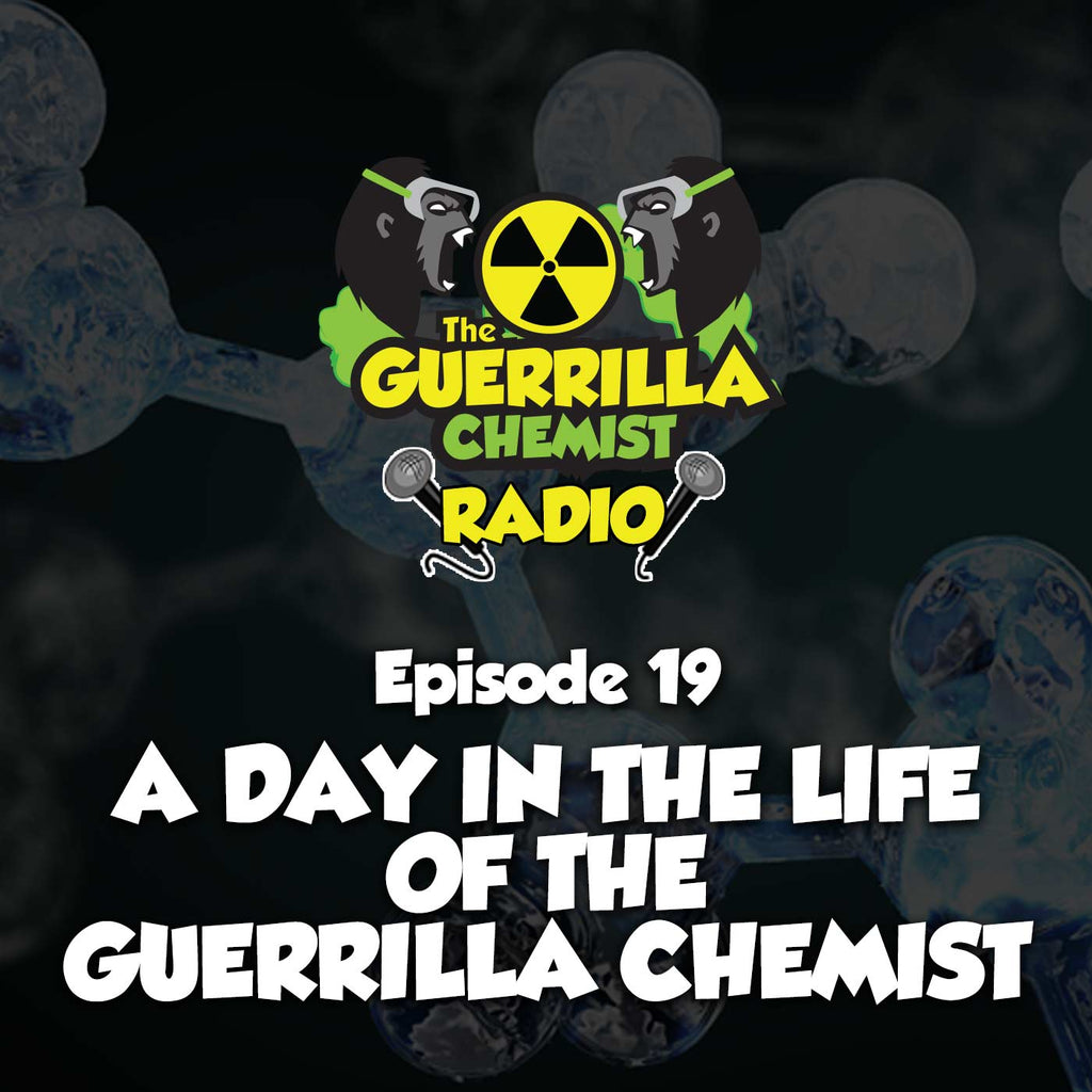 Episode 19: A Day In The Life Of The Guerrilla Chemist
