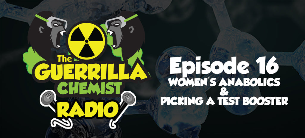 Guerrilla Chemist Radio - Episode 16: Womens Anabolics and Choosing a Test Booster