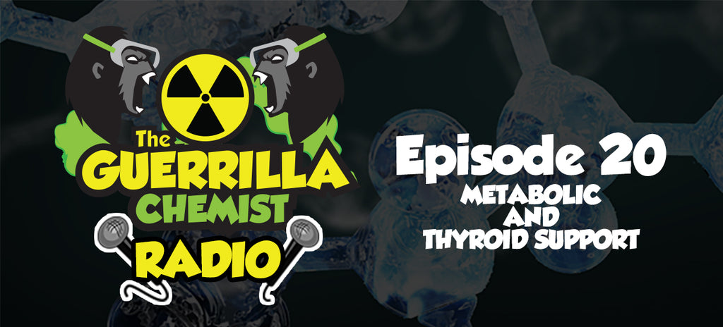 Guerrilla Chemist Radio Episode 20: Metabolic and Thyroid Support