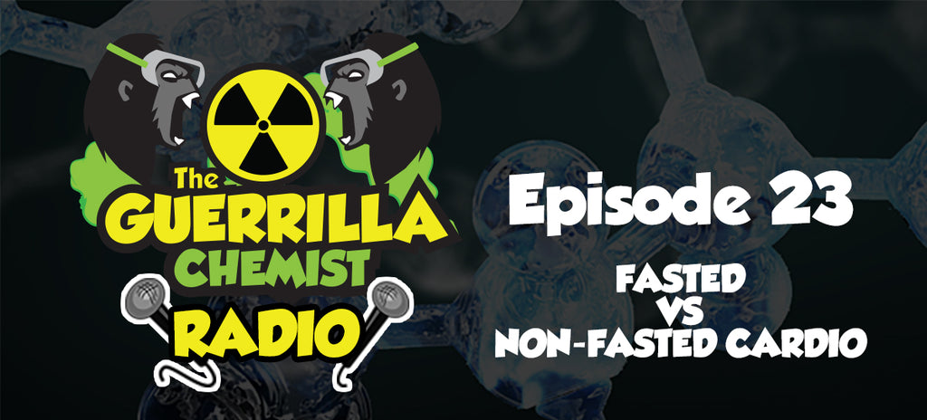 Guerilla Chemist Radio Episode 23: Fasted VS Non-Fasted Cardio