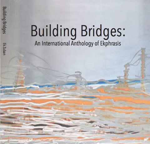 BUILDING BRIDGES: AN INTERNATIONAL ANTHOLOGY OF EKPHRASIS