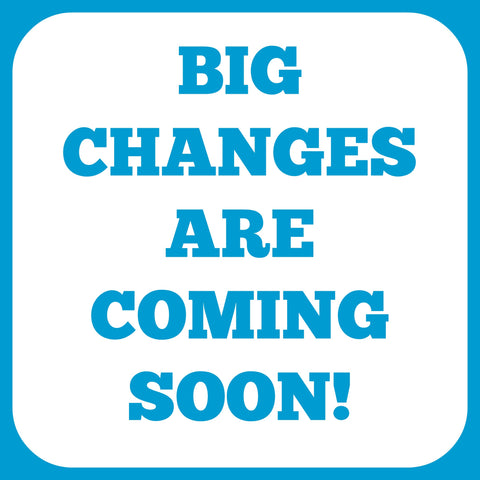 Big Changes Are Coming Soon