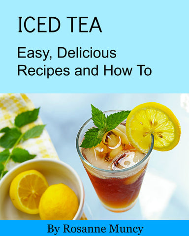 Iced Tea: Easy, Delicious Recipes and How To Book by Rosanne Muncy