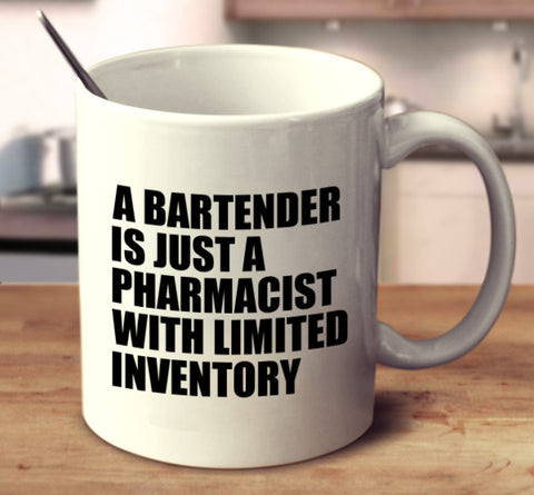 A Bartender Is Just A Pharmacist With Limited Inventory