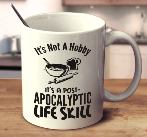 It's Not A Hobby It's A Post-Apocalyptic Life Skill - Baking
