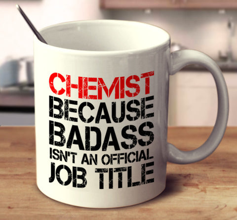 Chemist Because Badass Isn't An Official Job Title