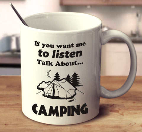 If You Want Me To Listen Talk About Camping