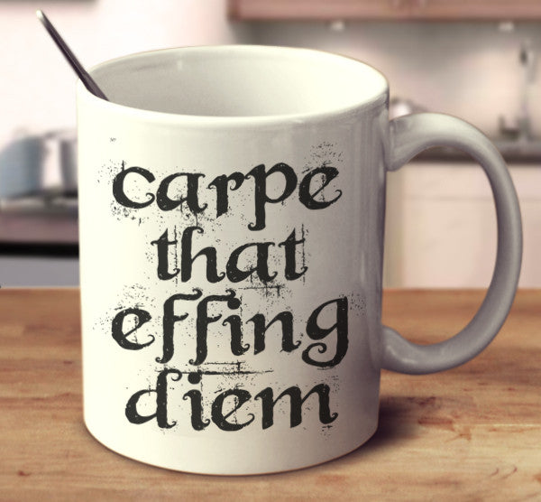 Carpe That Effing Diem
