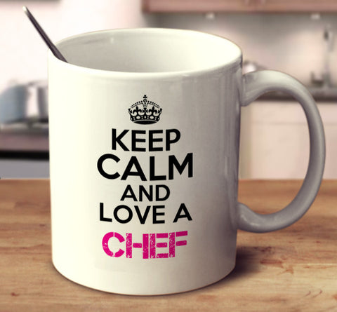 Keep Calm And Love A Chef