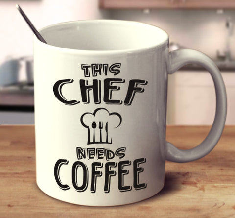 This Chef Needs Coffee