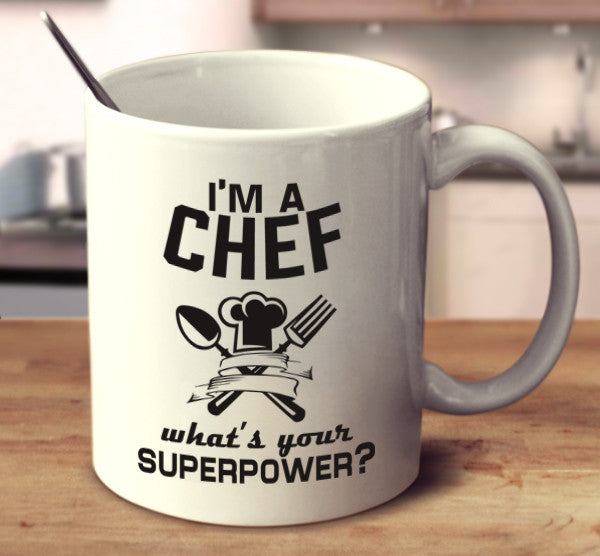 I'm A Chef What's Your Superpower?
