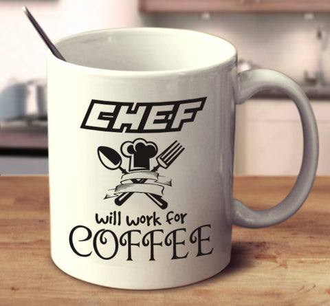 Chef Will Work For Coffee