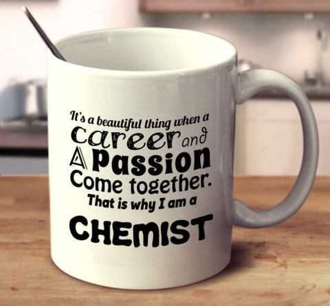 It Is A Beautiful Thing When A Career And A Passion Come Together. That Is Why I Am A Chemist.