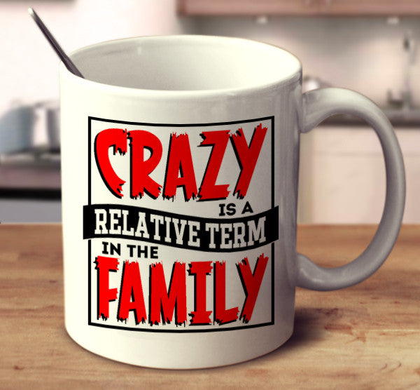 Crazy Is A Relative Term In The Family