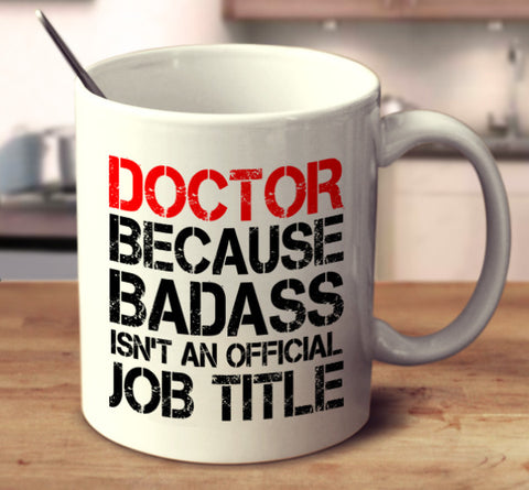 Doctor Because Badass Isn't An Official Job Title
