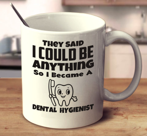 They Said I Could Be Anything So I Became A Dental Hygienist