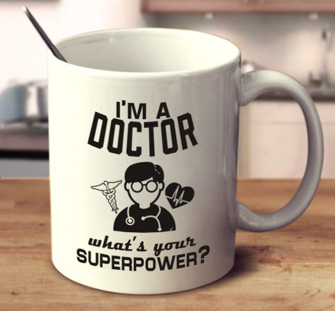 I'm A Doctor, What's Your Superpower?